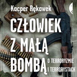 Człowiek z małą bombą. O terroryzmie i terrorystach - Audiobook (Książka audio MP3) do pobrania w całości w archiwum ZIP