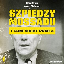 Szpiedzy Mossadu i tajne wojny Izraela - Audiobook (Książka audio MP3) do pobrania w całości w archiwum ZIP