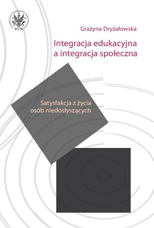 Integracja edukacyjna a integracja społeczna. Satysfakcja z życia osób niedosłyszących - Ebook (Książka PDF) do pobrania w formacie PDF