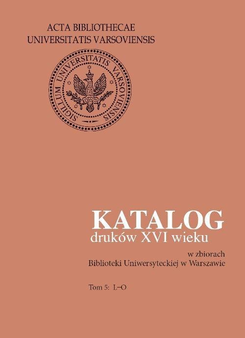 Katalog druków XVI wieku w zbiorach Biblioteki Uniwersyteckiej w Warszawie. Tom 5: L-O - Ebook (Książka PDF) do pobrania w formacie PDF