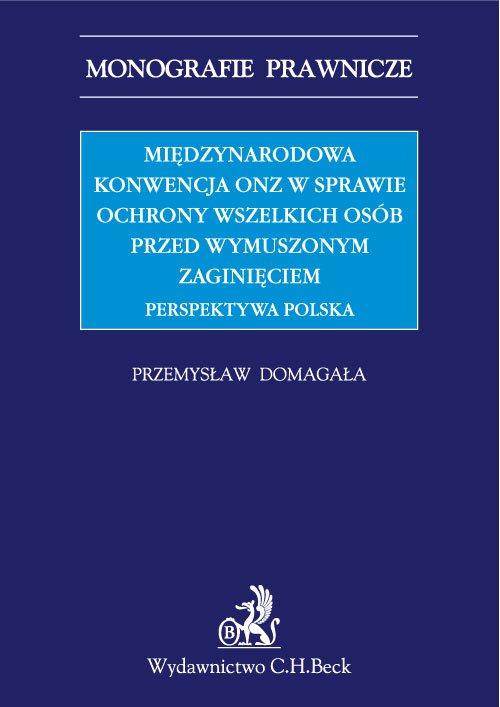 Międzynarodowa Konwencja ONZ w sprawie ochrony wszelkich osób przed wymuszonym zaginięciem. Perspektywa polska - Ebook (Książka PDF) do pobrania w formacie PDF