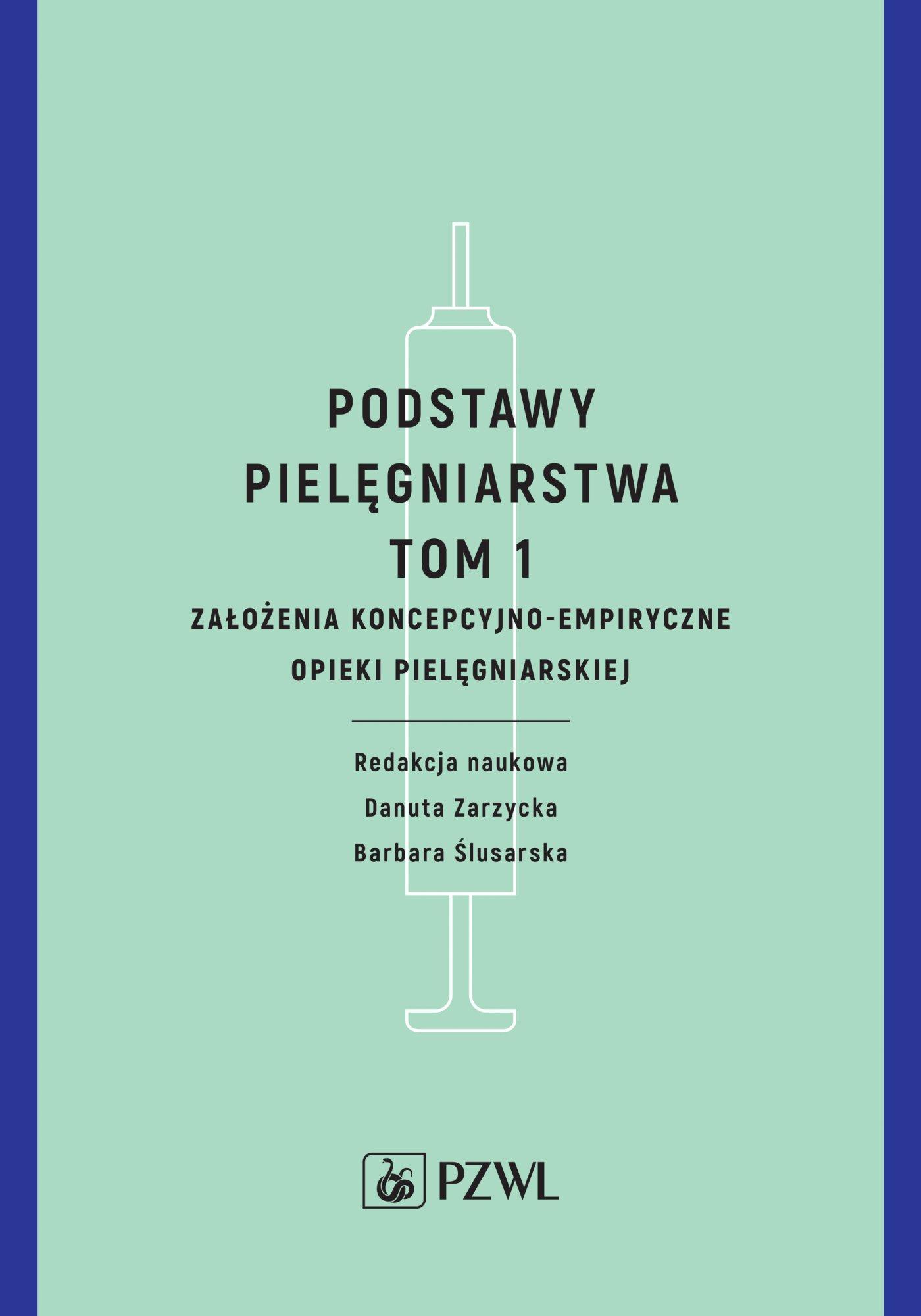 Podstawy pielęgniarstwa. Tom 1. Założenia koncepcyjno-empiryczne opieki pielęgniarskiej - Ebook (Książka EPUB) do pobrania w formacie EPUB