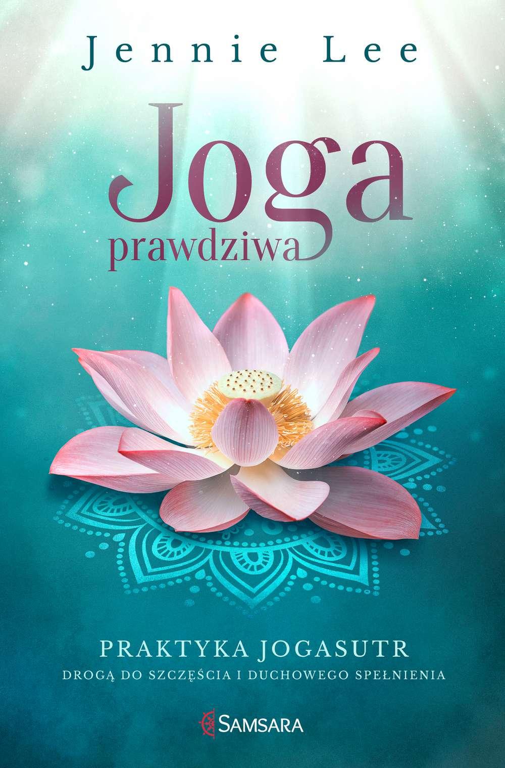 Joga prawdziwa. Praktyka Jogasutr drogą do szczęścia i duchowego spełnienia - Ebook (Książka EPUB) do pobrania w formacie EPUB