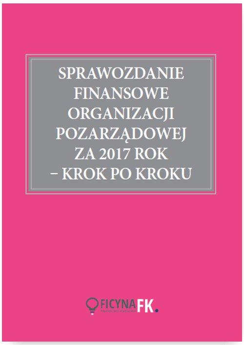 Sprawozdanie finansowe organizacji pozarządowej za 2017 rok krok po kroku - Ebook (Książka PDF) do pobrania w formacie PDF