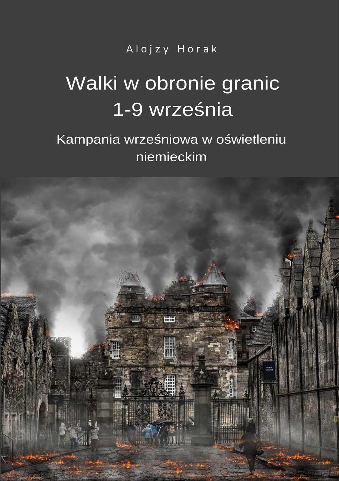 Walki w obronie granic 1-9 września. Kampania wrześniowa w oświetleniu niemieckim - Ebook (Książka EPUB) do pobrania w formacie EPUB