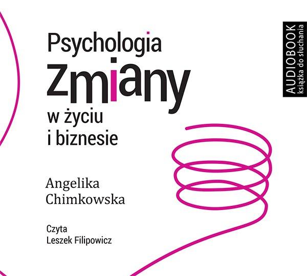 Psychologia zmiany w życiu i biznesie - Audiobook (Książka audio MP3) do pobrania w całości w archiwum ZIP