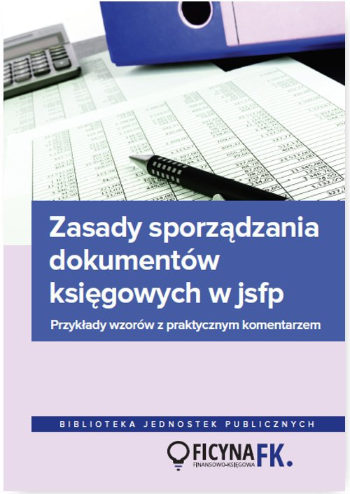 Zasady sporządzania dokumentów księgowych w jsfp. Przykłady wzorów z praktycznym komentarzem - Ebook (Książka na Kindle) do pobrania w formacie MOBI