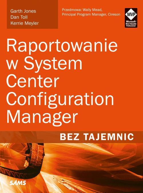 Raportowanie w System Center Configuration Manager Bez tajemnic - Ebook (Książka PDF) do pobrania w formacie PDF