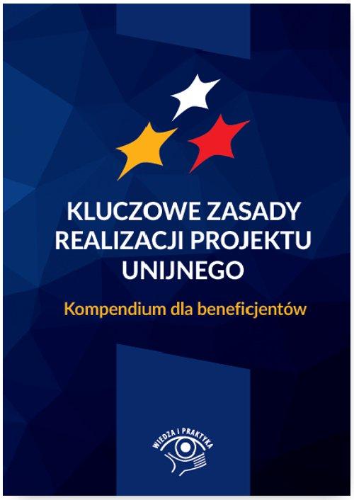 Kluczowe zasady realizacji projektu unijnego. Kompendium dla beneficjentów - Ebook (Książka EPUB) do pobrania w formacie EPUB