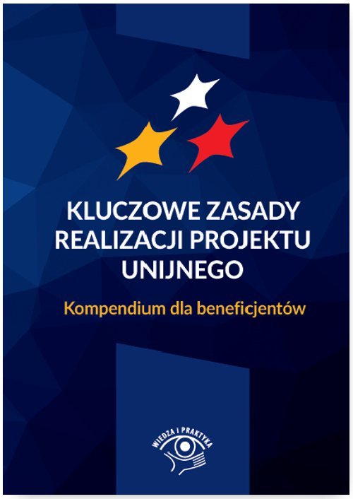 Kluczowe zasady realizacji projektu unijnego. Kompendium dla beneficjentów - Ebook (Książka na Kindle) do pobrania w formacie MOBI