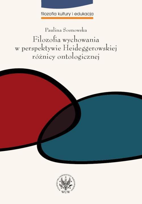 Filozofia wychowania w perspektywie Heideggerowskiej różnicy ontologicznej - Ebook (Książka PDF) do pobrania w formacie PDF