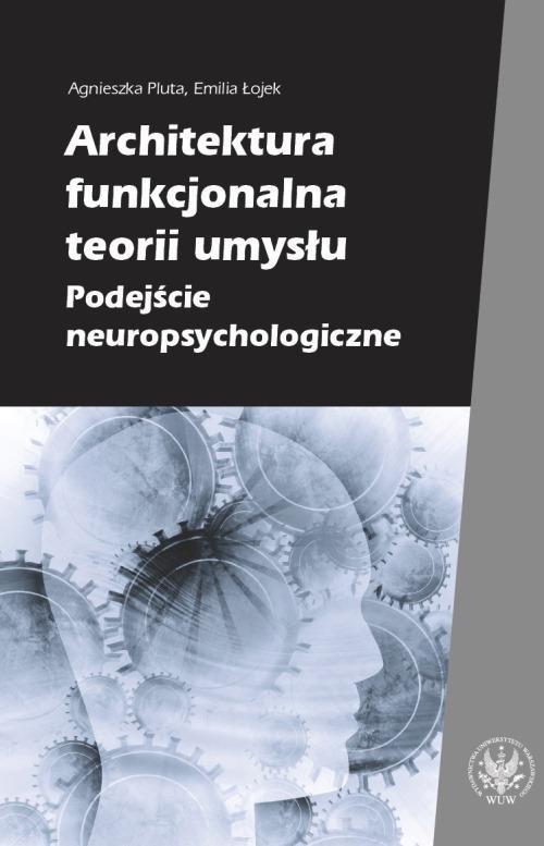 Architektura funkcjonalna teorii umysłu. Podejście neuropsychologiczne - Ebook (Książka PDF) do pobrania w formacie PDF