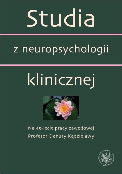 Studia z neuropsychologii klinicznej. Na 45-lecie pracy zawodowej Profesor Danuty Kądzielawy - Ebook (Książka PDF) do pobrania w formacie PDF