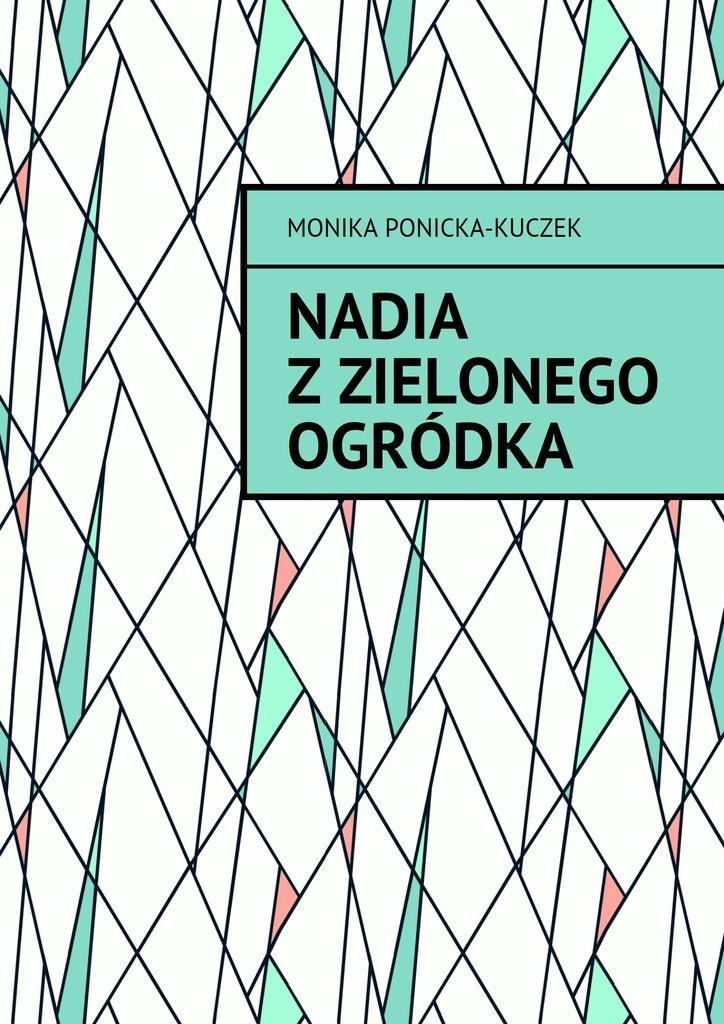 Nadia zZielonego Ogródka - Ebook (Książka EPUB) do pobrania w formacie EPUB