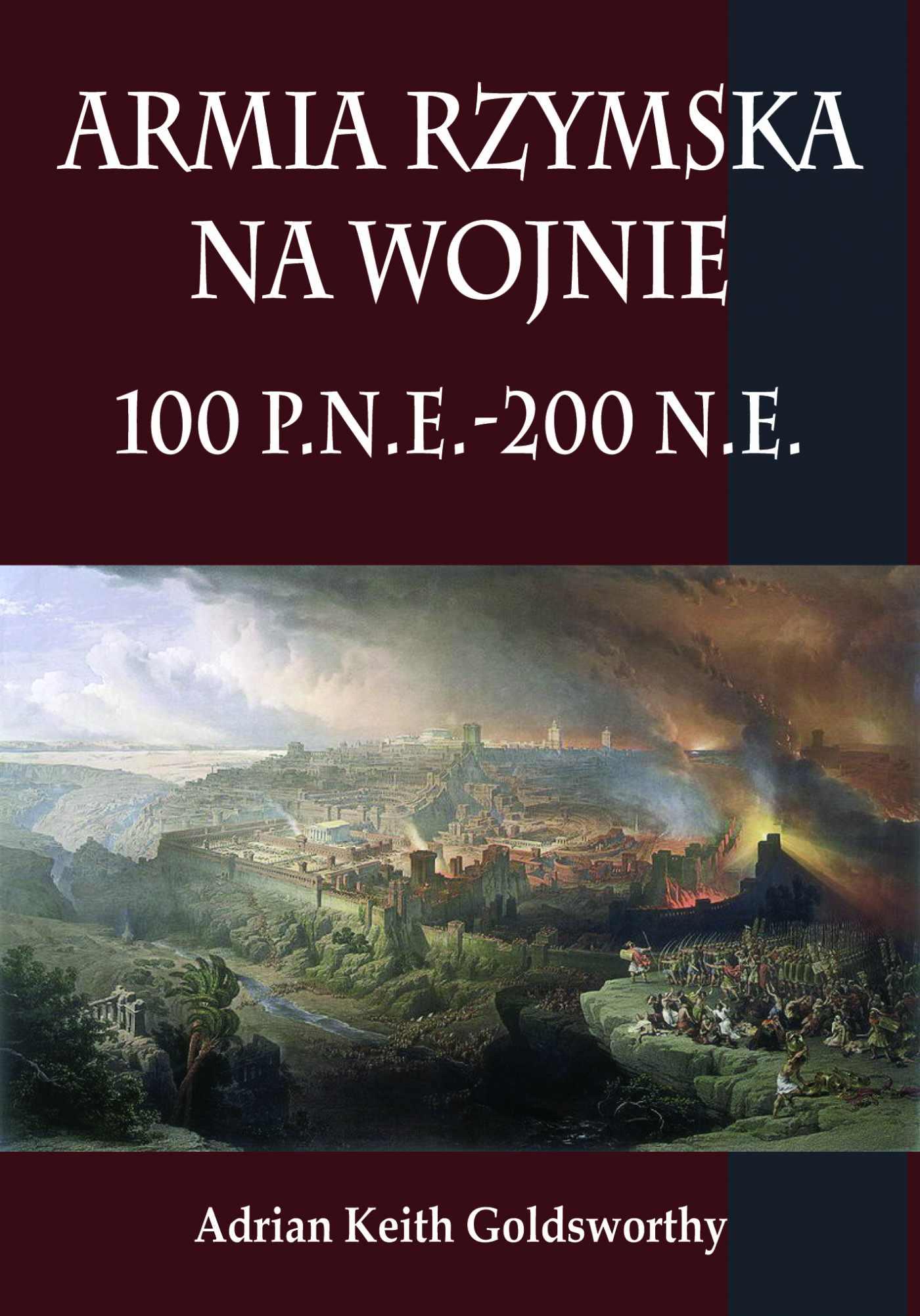 Armia rzymska na wojnie 100 p.n.e.-200 n.e - Ebook (Książka EPUB) do pobrania w formacie EPUB
