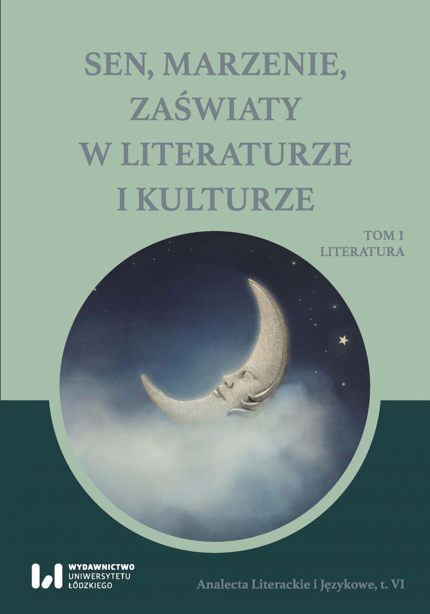 Sen, marzenie, zaświaty w literaturze i kulturze. Tom 1. Literatura - Ebook (Książka PDF) do pobrania w formacie PDF