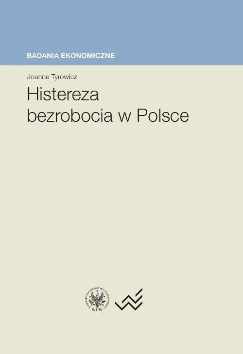 Histereza bezrobocia w Polsce - Ebook (Książka PDF) do pobrania w formacie PDF