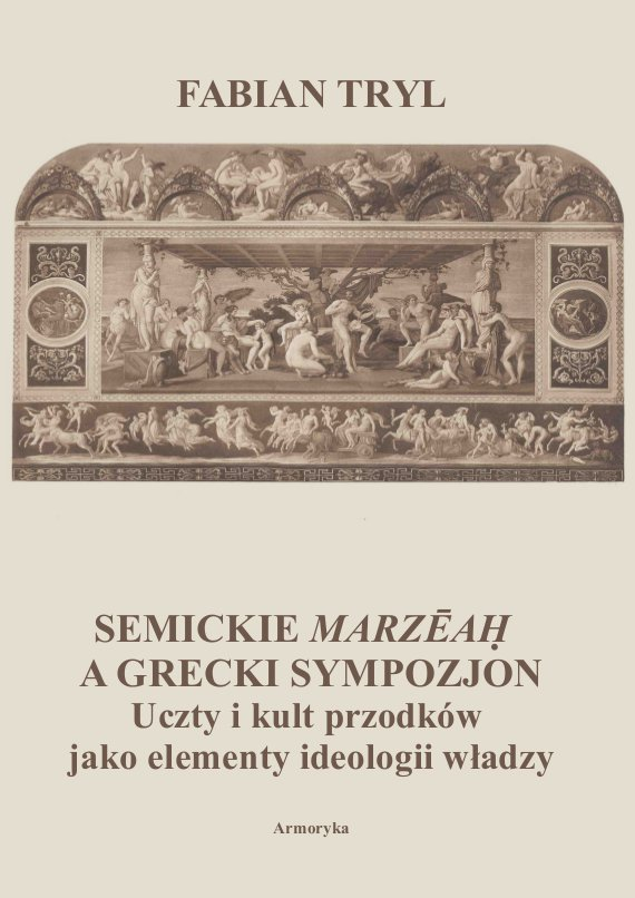 Semickie marzeah a grecki sympozjon. Uczty i kult przodków jako elementy ideologii władzy - Ebook (Książka PDF) do pobrania w formacie PDF