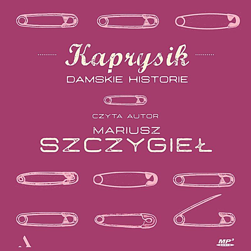 Kaprysik. Damskie historie - Audiobook (Książka audio MP3) do pobrania w całości w archiwum ZIP