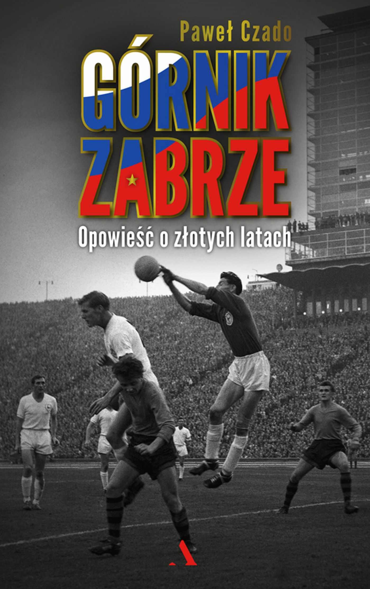 Górnik Zabrze. Opowieść o złotych latach - Ebook (Książka PDF) do pobrania w formacie PDF