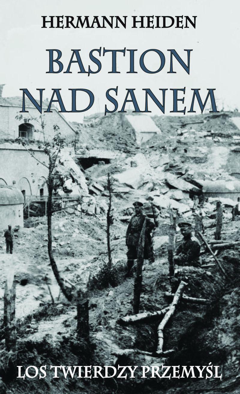 Bastion nad Sanem. Los Twierdzy Przemyśl - Ebook (Książka na Kindle) do pobrania w formacie MOBI