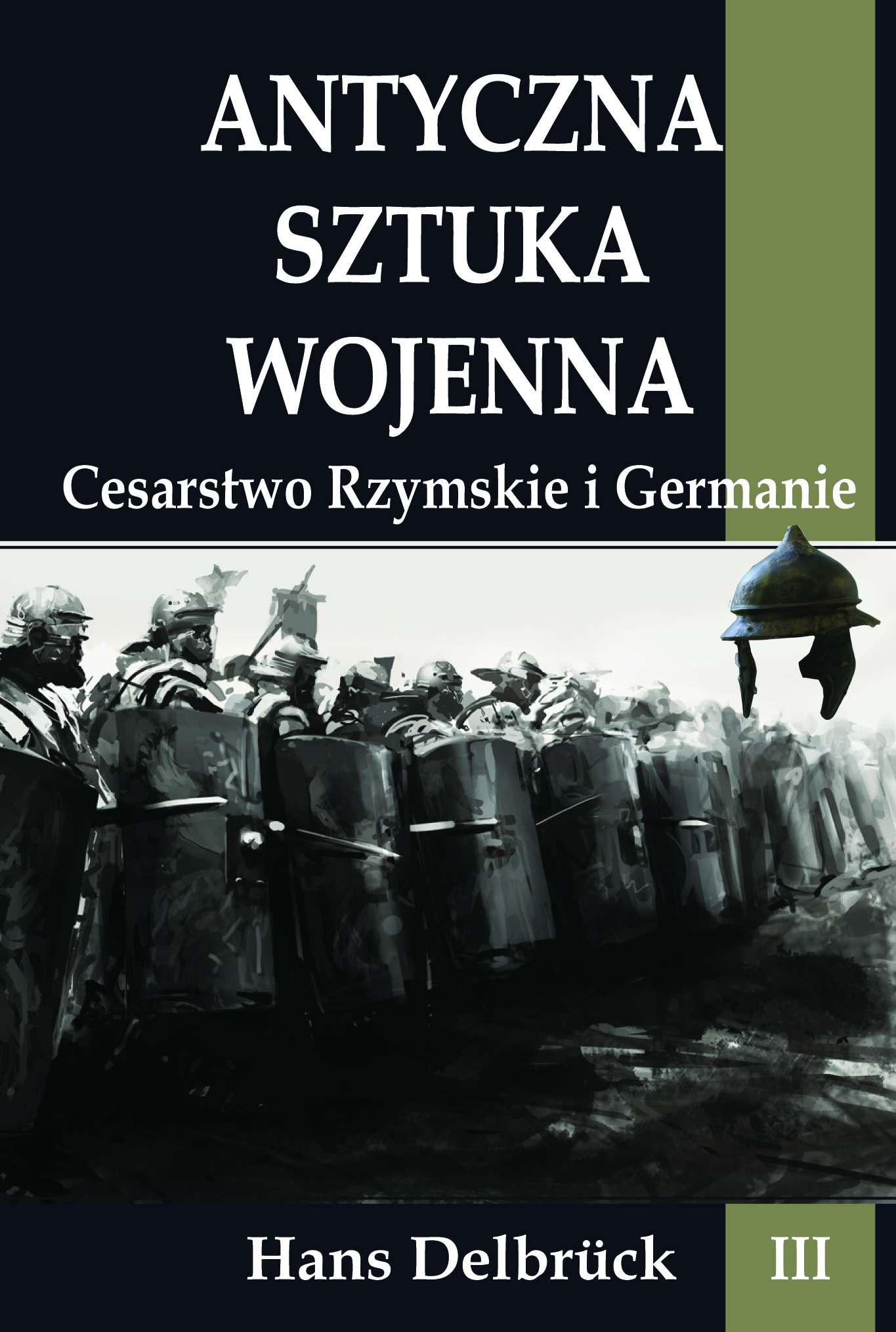 Antyczna sztuka wojenna. Tom III. Cesarstwo Rzymskie i Germanie - Ebook (Książka na Kindle) do pobrania w formacie MOBI