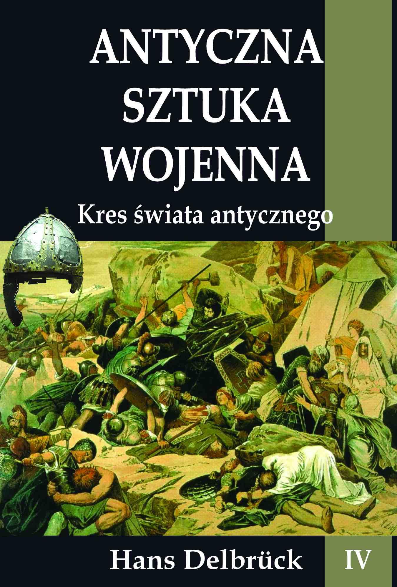 Antyczna sztuka wojenna. Tom IV. Kres świata antycznego - Ebook (Książka na Kindle) do pobrania w formacie MOBI