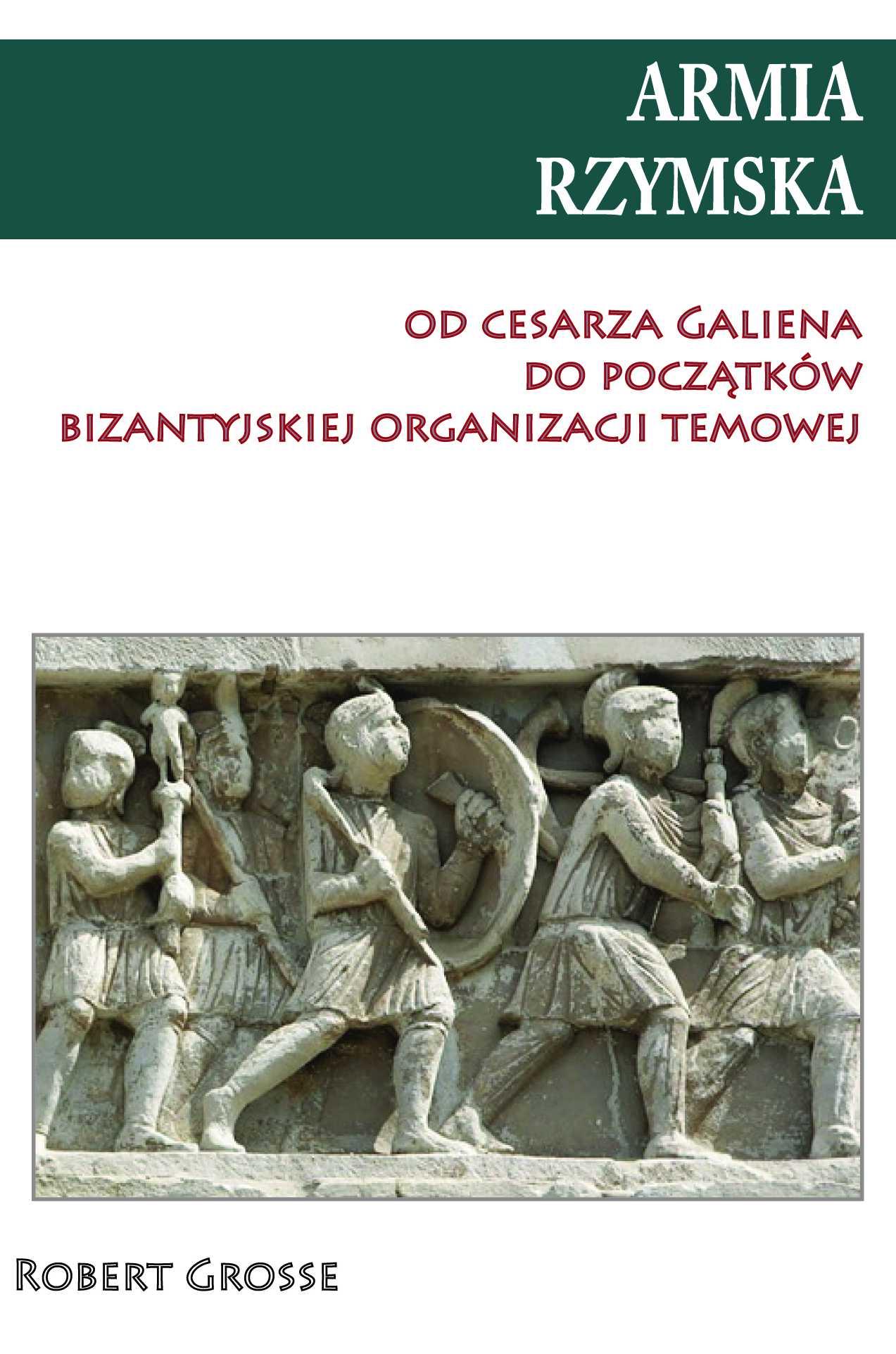 Armia rzymska od Cesarza Galiena do początków bizantyjskiej organizacji temowej - Ebook (Książka na Kindle) do pobrania w formacie MOBI