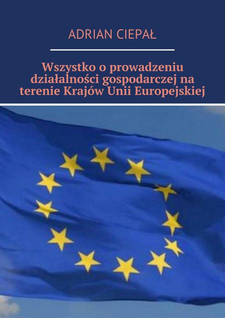 Wszystko o  prowadzeniu działalności gospodarczej na terenie Krajów Unii Europejskiej - Ebook (Książka na Kindle) do pobrania w formacie MOBI