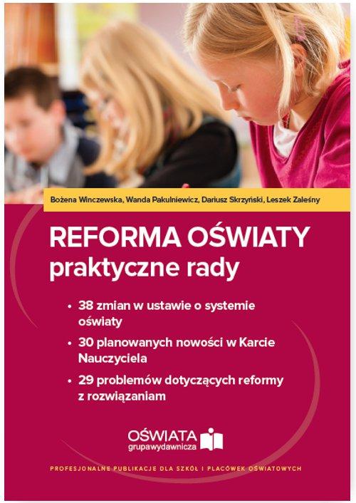 Reforma oświaty - praktyczne rady. 38 zmian w ustawie o systemie oświaty. 30 planowanych nowości w Karcie Nauczyciela. 29 problemów dotyczących reformy z rozwiązaniami (E-book) - Ebook (Książka PDF) do pobrania w formacie PDF