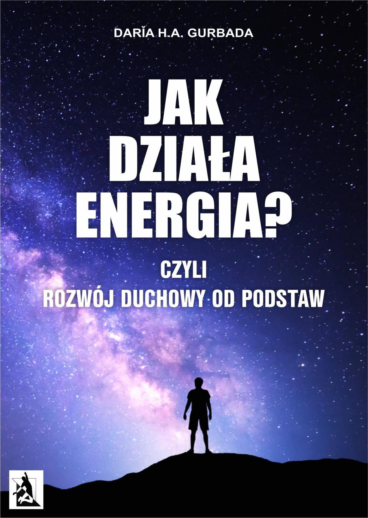 Jak działa energia? Czyli Rozwój Duchowy od podstaw - Ebook (Książka EPUB) do pobrania w formacie EPUB