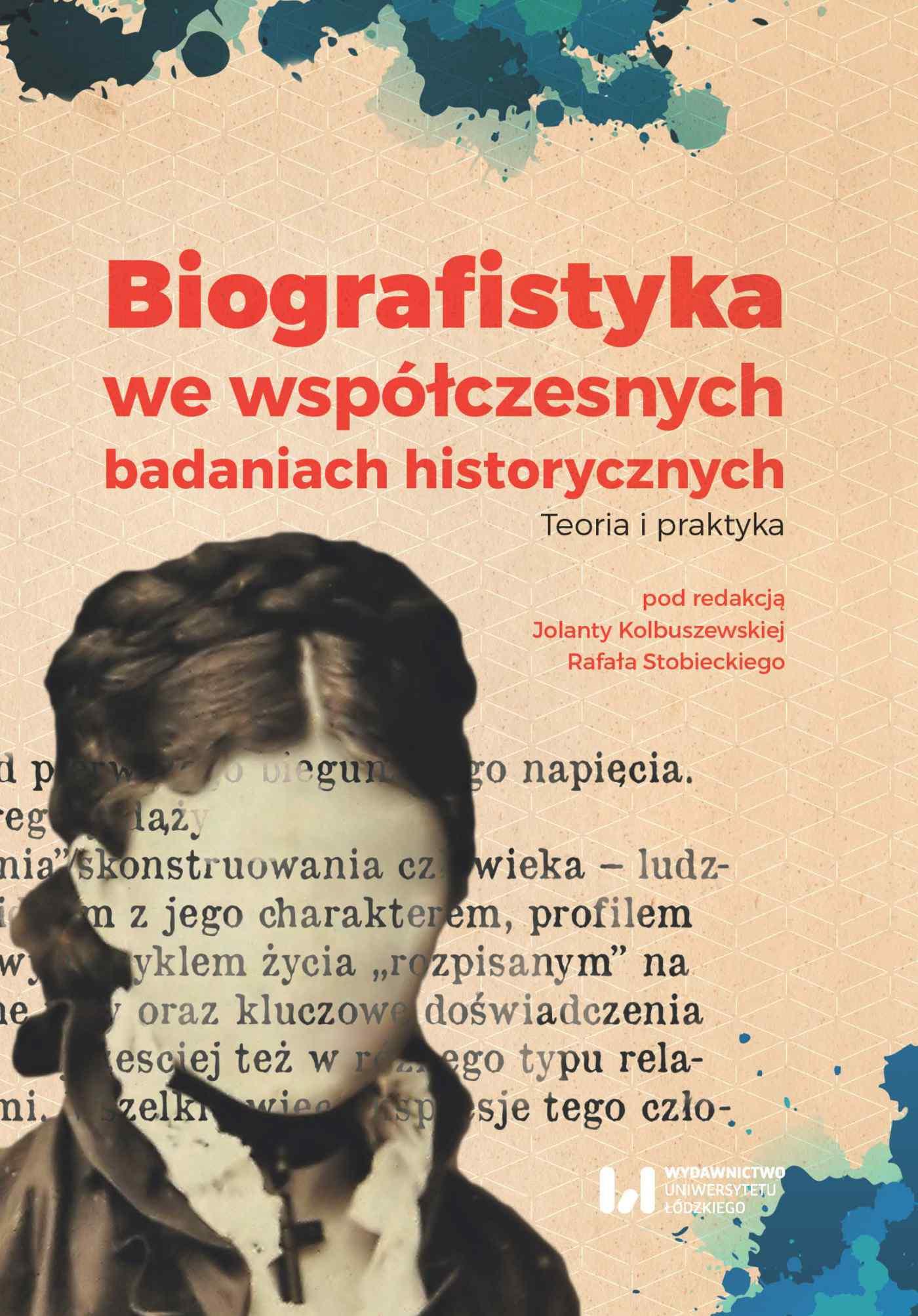 Biografistyka we współczesnych badaniach historiograficznych. Teoria i praktyka - Ebook (Książka PDF) do pobrania w formacie PDF