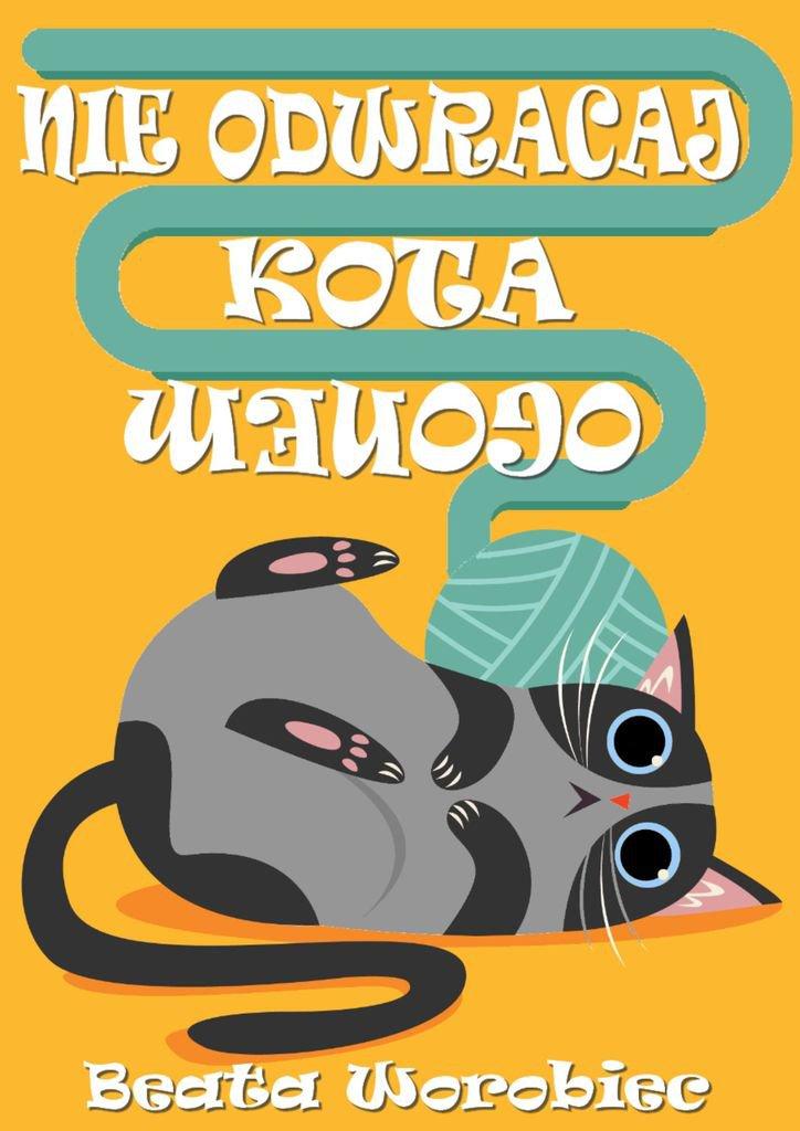 Nieodwracaj kota ogonem - Ebook (Książka na Kindle) do pobrania w formacie MOBI