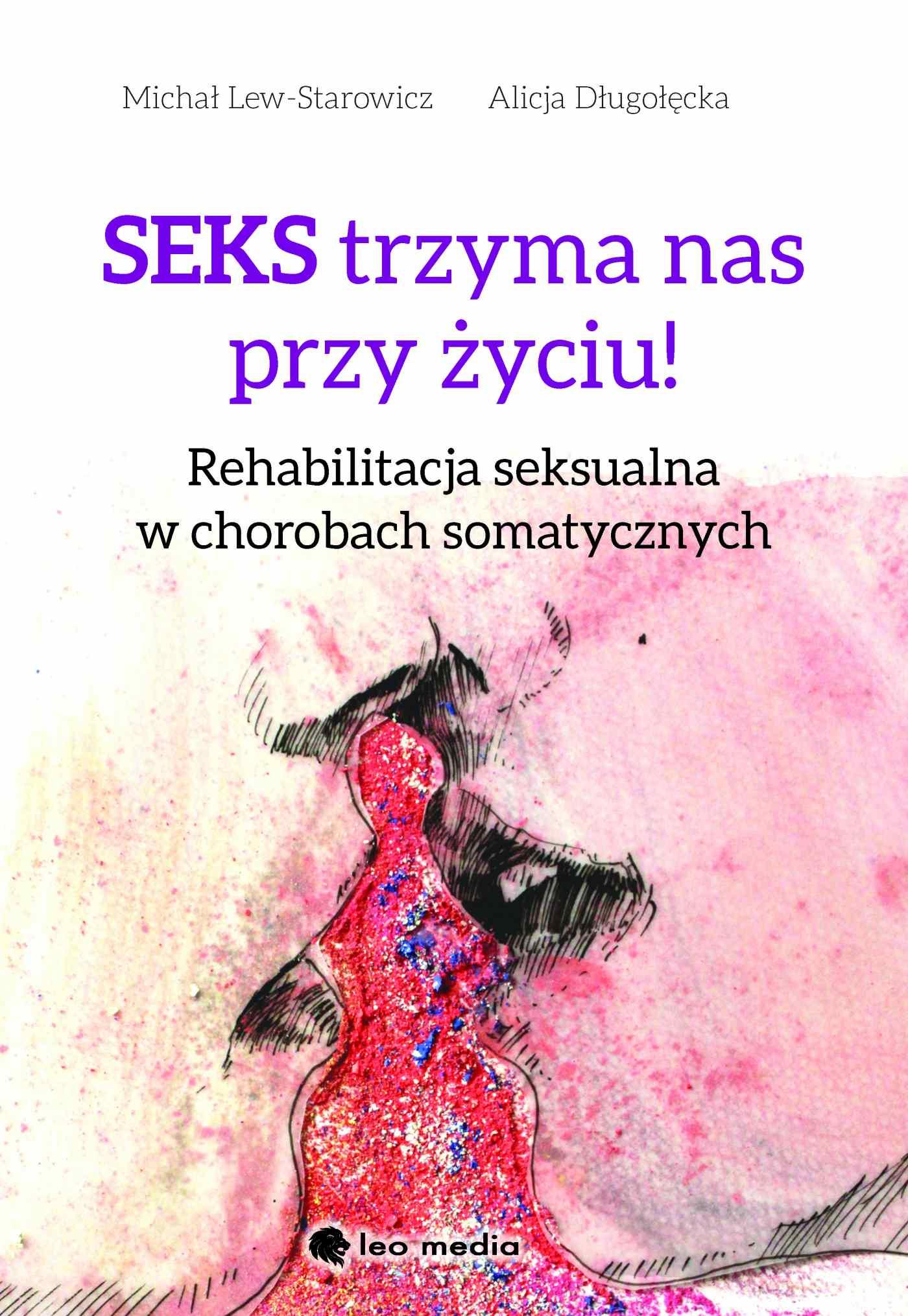 Seks trzyma nas przy życiu. Rehabilitacja seksualna w chorobach somatycznych - Ebook (Książka EPUB) do pobrania w formacie EPUB