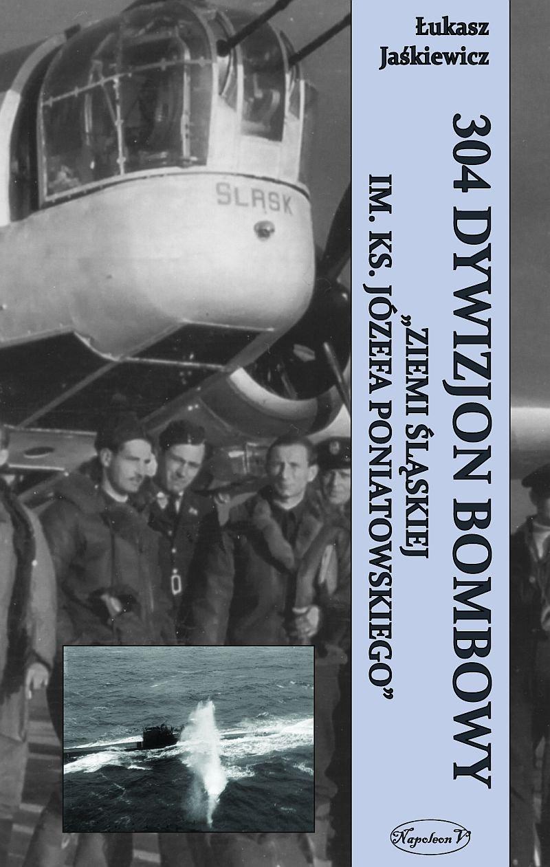 304 Dywizjon Bombowy Ziemi Śląskiej im. ks. Józefa Poniatowskiego - Ebook (Książka EPUB) do pobrania w formacie EPUB