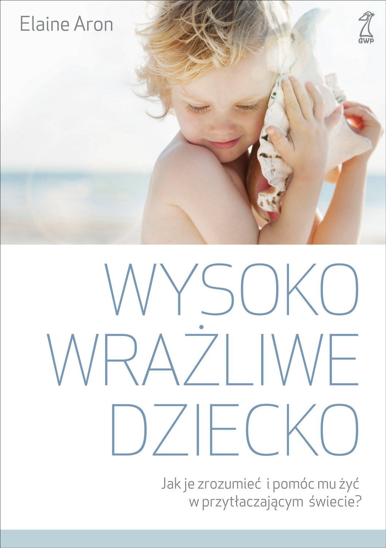 Wysoko wrażliwe dziecko. Jak je zrozumieć i pomóc mu żyć w przytłaczającym świecie? - Ebook (Książka EPUB) do pobrania w formacie EPUB