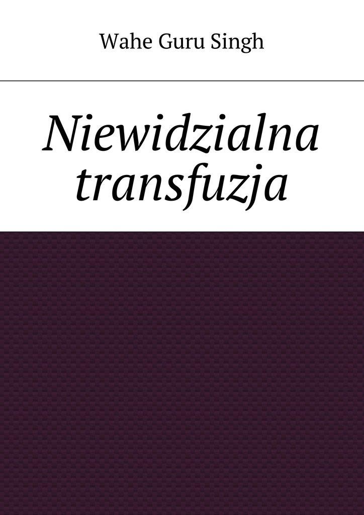 Niewidzialna transfuzja - Ebook (Książka EPUB) do pobrania w formacie EPUB