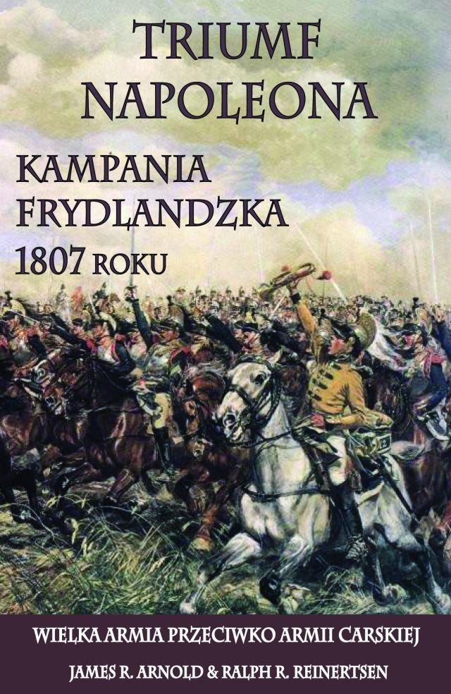 Triumf Napoleona. Kampania frydlandzka 1807 roku - Ebook (Książka na Kindle) do pobrania w formacie MOBI
