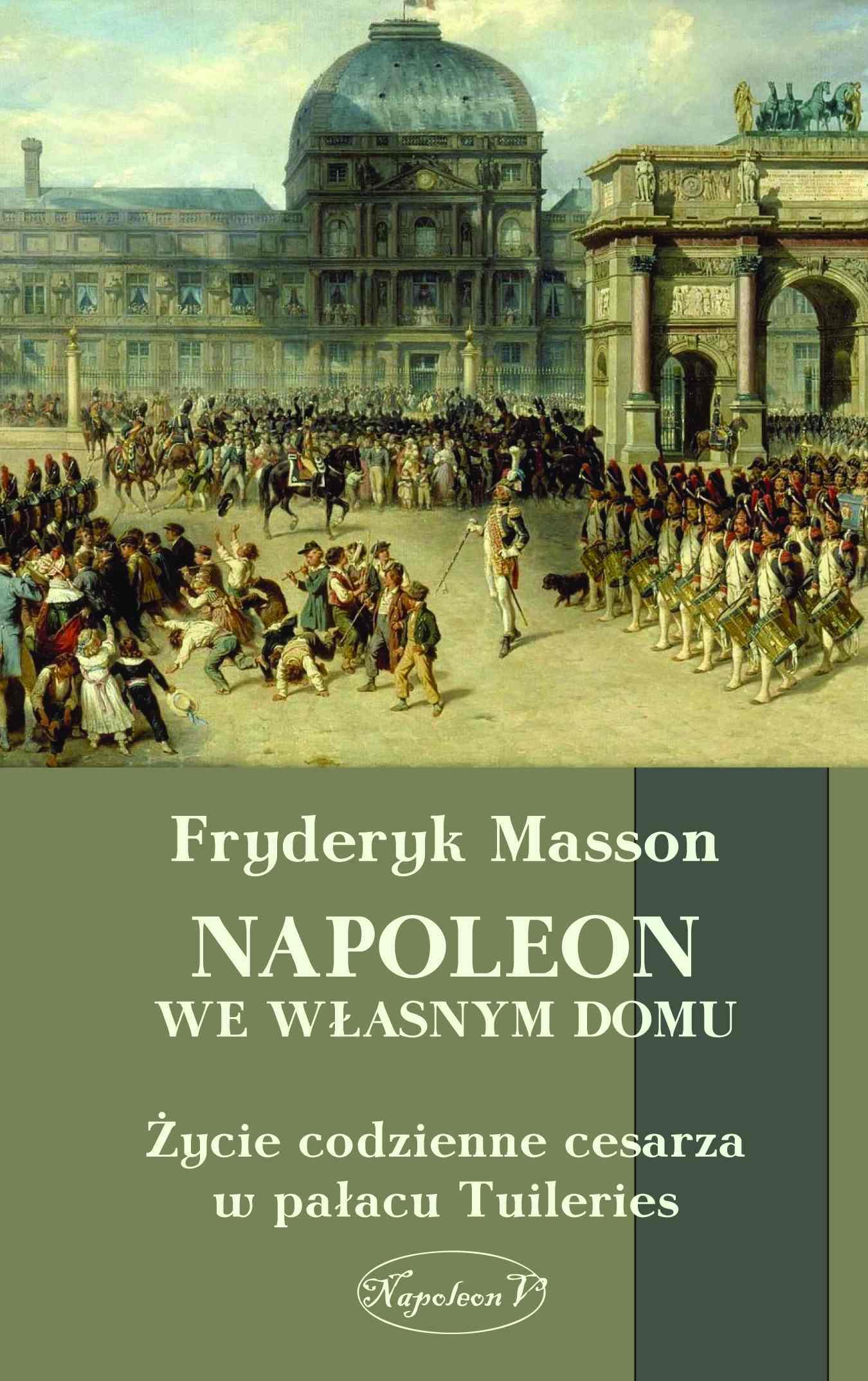 Napoleon we własnym domu. Życie codzienne w pałacu Tuileries - Ebook (Książka EPUB) do pobrania w formacie EPUB
