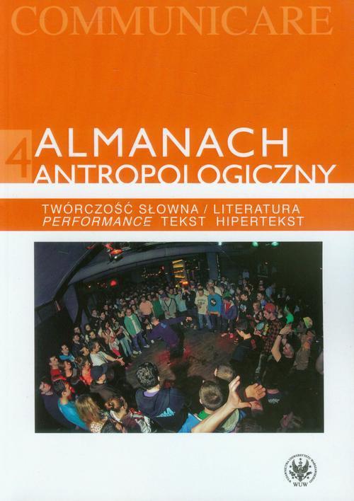 Almanach antropologiczny 4. Twórczość słowna / Literatura. Performance, tekst, hipertekst - Ebook (Książka PDF) do pobrania w formacie PDF