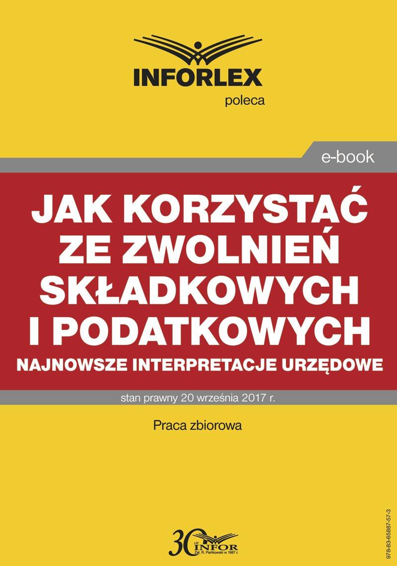 Jak korzystać ze zwolnień składkowych i podatkowych – najnowsze interpretacje urzędowe - Ebook (Książka PDF) do pobrania w formacie PDF