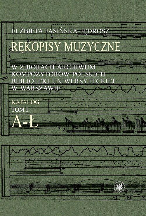 Rękopisy muzyczne w zbiorach Archiwum Kompozytorów Polskich Biblioteki Uniwersyteckiej w Warszawie - Ebook (Książka PDF) do pobrania w formacie PDF