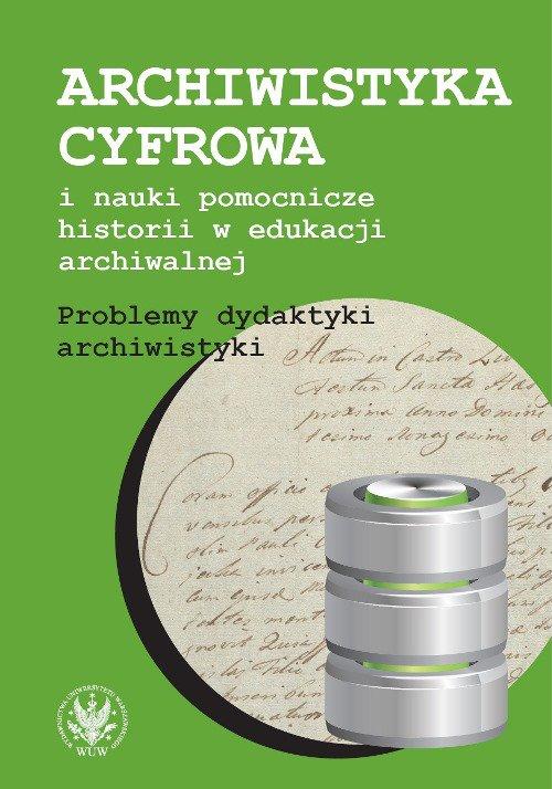 Archiwistyka cyfrowa i nauki pomocnicze historii w edukacji archiwalnej - Ebook (Książka PDF) do pobrania w formacie PDF