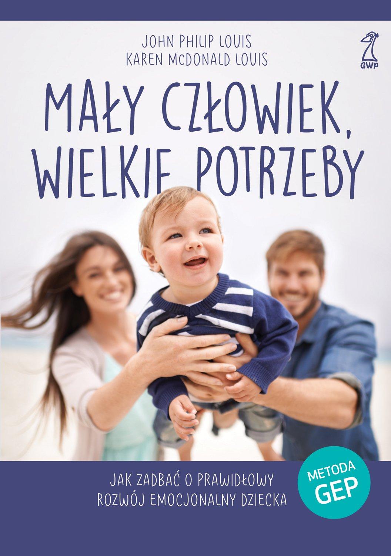 Mały człowiek, wielkie potrzeby. Jak zadbać o prawidłowy rozwój emocjonalny dziecka - Ebook (Książka na Kindle) do pobrania w formacie MOBI