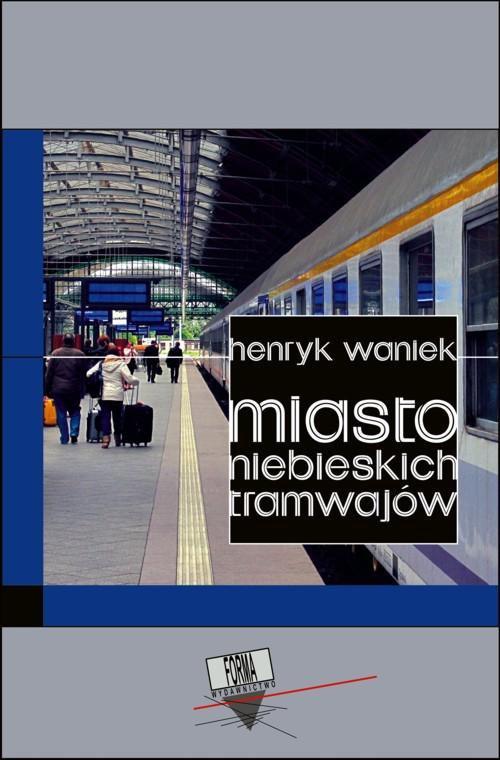 Miasto niebieskich tramwajów - Ebook (Książka EPUB) do pobrania w formacie EPUB