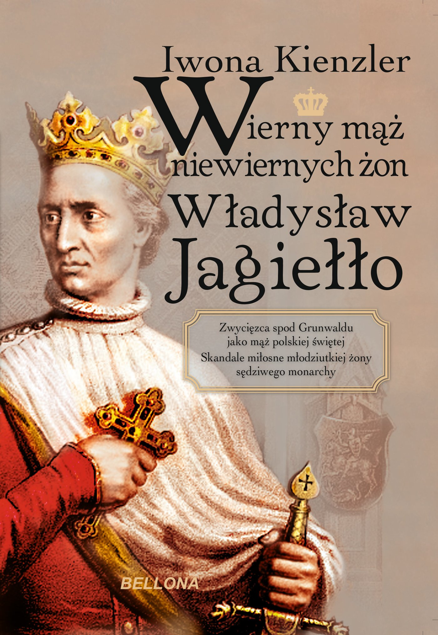 Wierny mąż niewiernych żon Władysław Jagiełło - Ebook (Książka EPUB) do pobrania w formacie EPUB