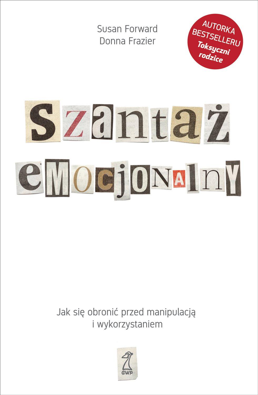 Szantaż emocjonalny. Jak się obronić przed manipulacją i wykorzystaniem - Ebook (Książka na Kindle) do pobrania w formacie MOBI