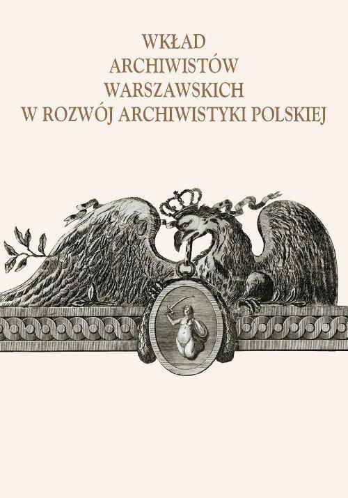 Wkład archiwistów warszawskich w rozwój archiwistyki polskiej - Ebook (Książka PDF) do pobrania w formacie PDF