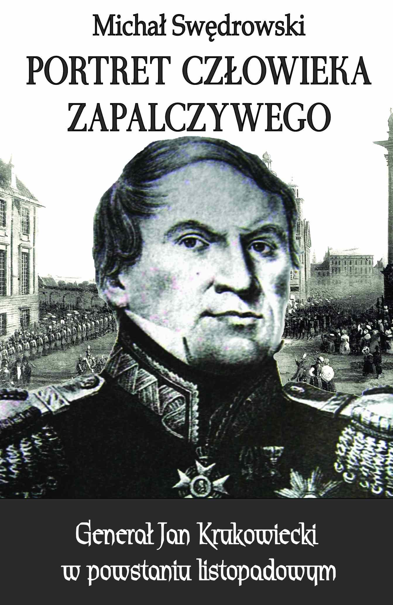 Portret człowieka zapalczywego. Generał Jan Krukowiecki w powstaniu listopadowym - Ebook (Książka na Kindle) do pobrania w formacie MOBI
