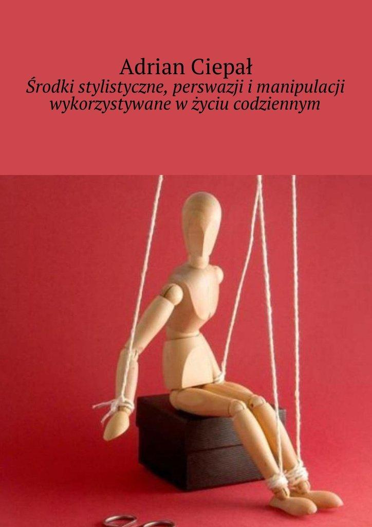 Środki stylistyczne, perswazji i manipulacji wykorzystywane w życiu codziennym - Ebook (Książka EPUB) do pobrania w formacie EPUB
